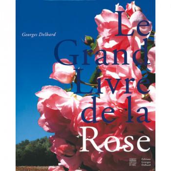 Le Grand Livre de la Rose, de Georges Delbard.